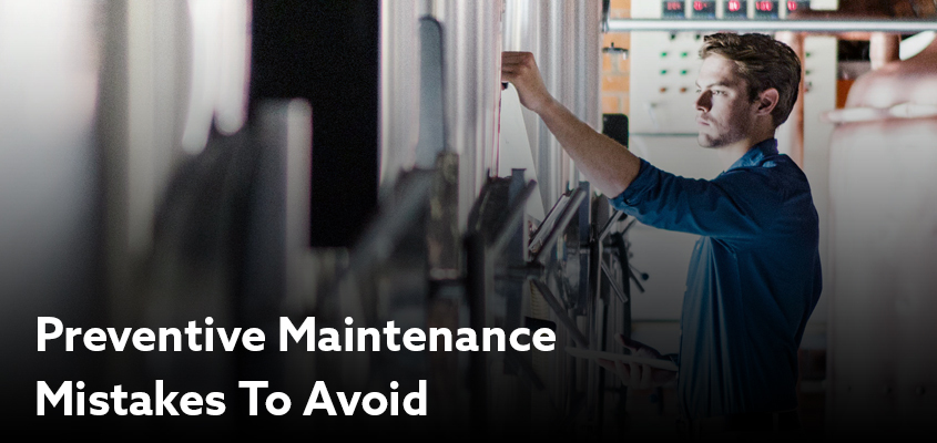 Preventive Maintenance Mistakes You Should Avoid