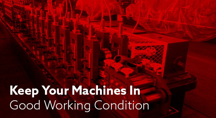 How To Keep Your Machines In Good Working Condition