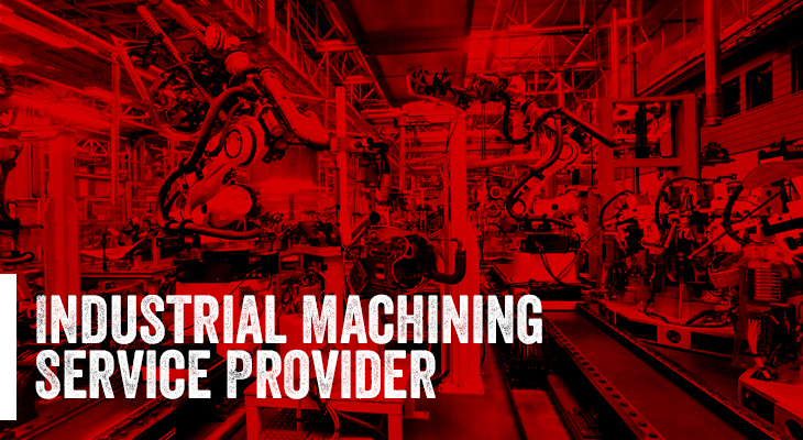 10 Things Every Good Industrial Machining Service Provider Practices