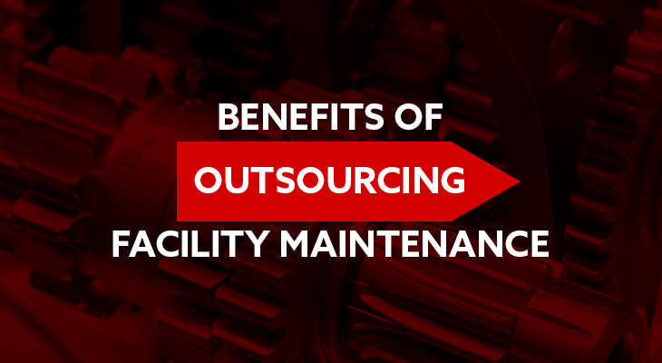 Benefits Of Outsourcing Facility Maintenance